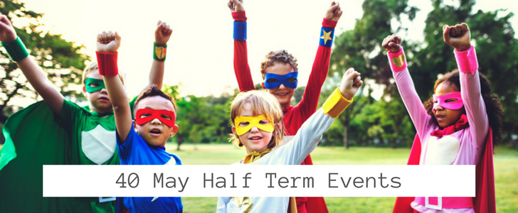 40 May Half Term Events