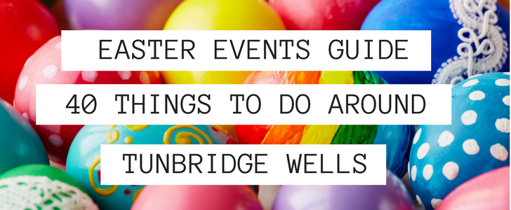 Easter Events Guide Tunbridge Wells